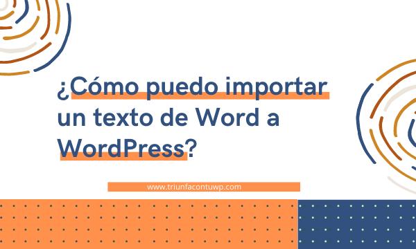 ¿Cómo puedo importar un texto de Word a WordPress?