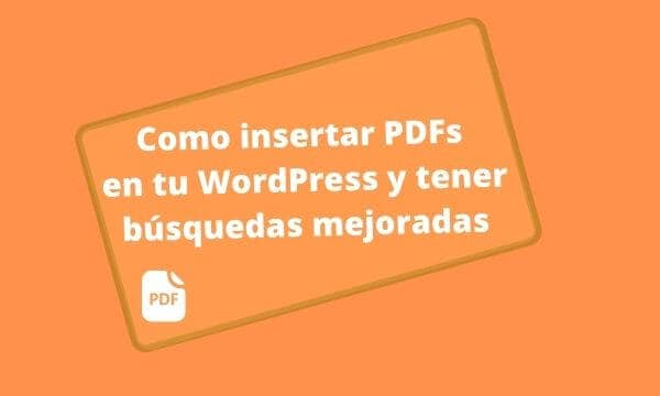Como insertar PDFs en tu WordPress y tener búsquedas mejoradas