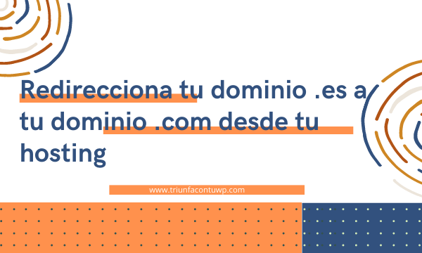 Redirecciona tu dominio .es a tu dominio .com desde tu hosting