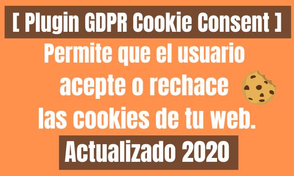 [ Plugin GDPR Cookie Consent ] Permite que el usuario acepte o rechace las cookies de tu web. Actualizado 2020