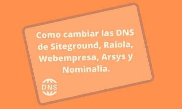 Como cambiar las DNS de Siteground, Raiola, Webempresa, Arsys y Nominalia.