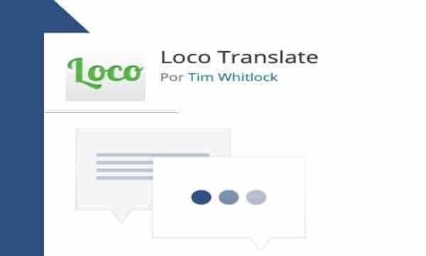 Traduce themes, plugins y WordPress con  [Loco Translate] y no pierdas las traducciones al actualizar.