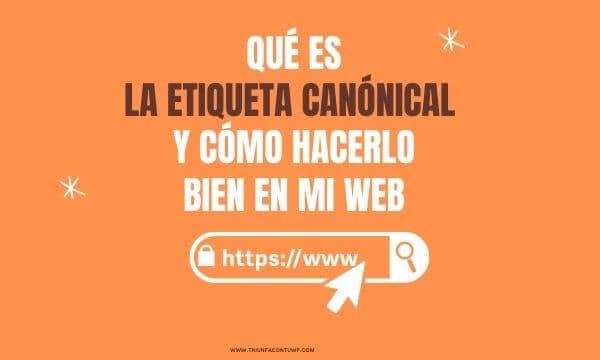 Qué es la etiqueta canónical y cómo hacerlo bien en mi web