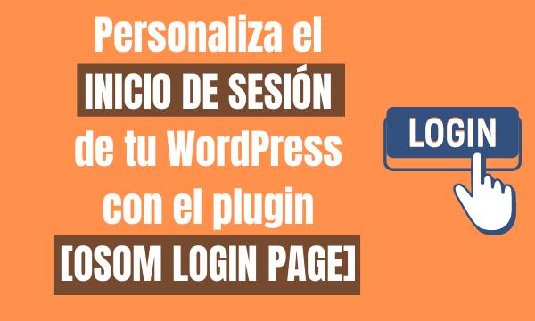 Personaliza el INICIO DE SESIÓN de tu WordPress con el plugin [OSOM LOGIN PAGE]