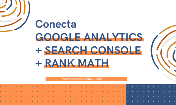 Conecta GOOGLE ANALYTICS + SEARCH CONSOLE + RANK MATH