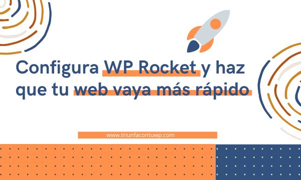 Configura WP Rocket y haz que tu web vaya más rápido
