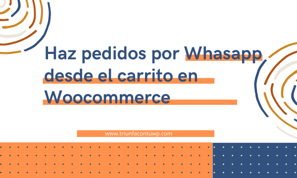 Haz pedidos por Whasapp desde el carrito en Woocommerce