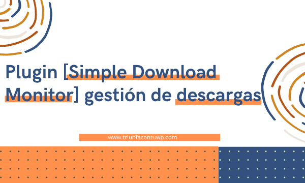Con el plugin Simple Download Monitor vas a poder gestionar tus descargas digitales y controlar el número de descargas de tus archivos y documentos y mucho más.