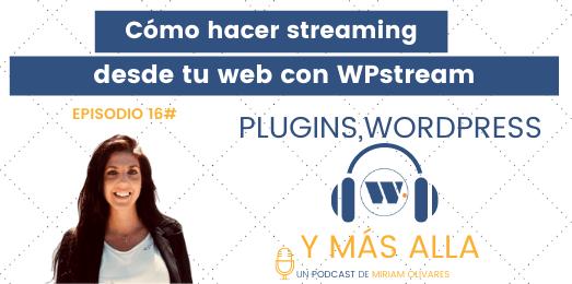 Episodio 16# Cómo hacer streaming desde tu web con WPstream