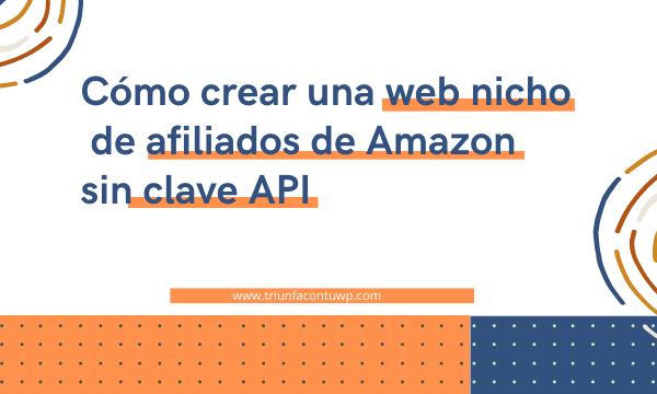 Cómo crear una web nicho de afiliados de Amazon sin clave API