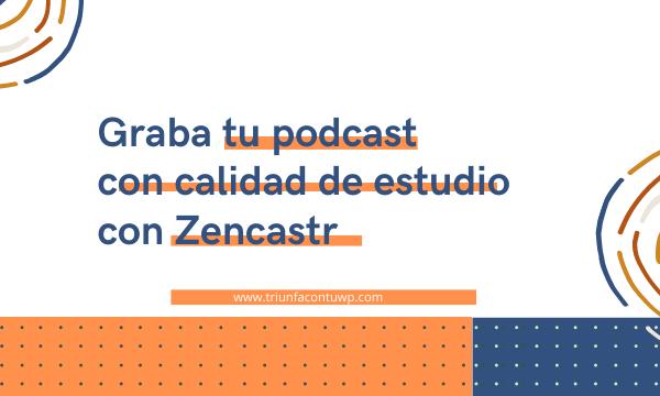 Graba tu podcast con calidad de estudio con Zencastr